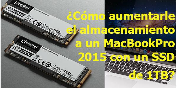 ¿Cómo aumentarle el almacenamiento a un MacBook Pro 2015 con un SSD de 1TB?