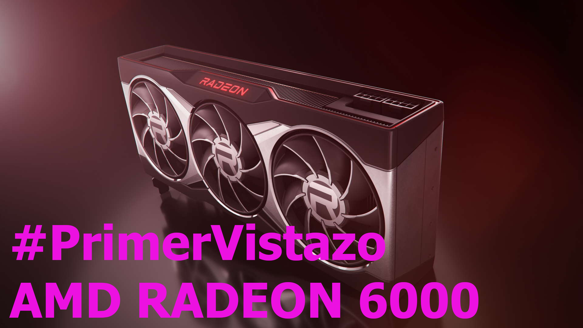 Las 4 cosas que tiene que saber de las nuevas tarjetas AMD Radeon 6000 + ñapa y mis conclusiones