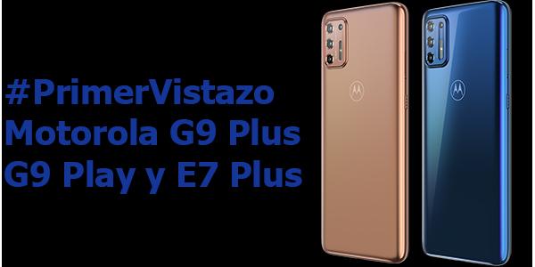 #PrimerVistazo Motorola G9 Plus, G9 Play y E7 Plus