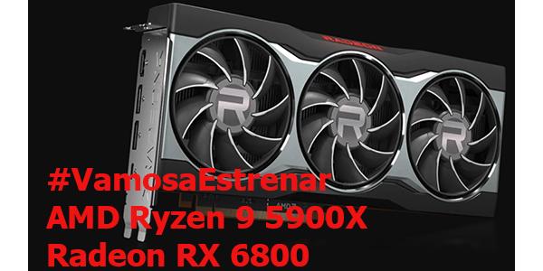 #VamosaEstrenar AMD Ryzen9 5900X & Radeon RX6800
