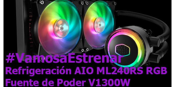 #VamosaEstrenar PSU V1300W y Refrigeración ML240RS RGB de CoolerMaster