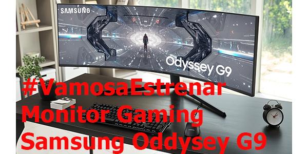 #VamosaEstrenar Samsung Oddysey G9