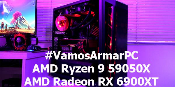 #VamosArmarPC AMD Ryzen 9 5950X & Radeon RX 6900XT