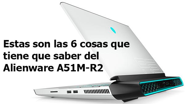 Las 6 cosas que tiene que saber del Alienware A51M-R2