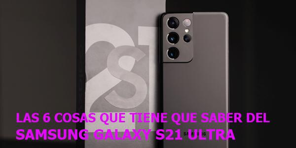 Las 6 cosas que tiene que saber del Samsung Galaxy S21 Ultra